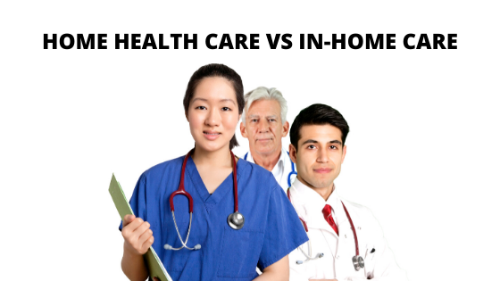 HOME HEALTH CARE VS IN-HOME CARE